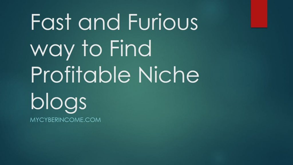 Fast and Furious way to Find Profitable Niche Mycyberincome