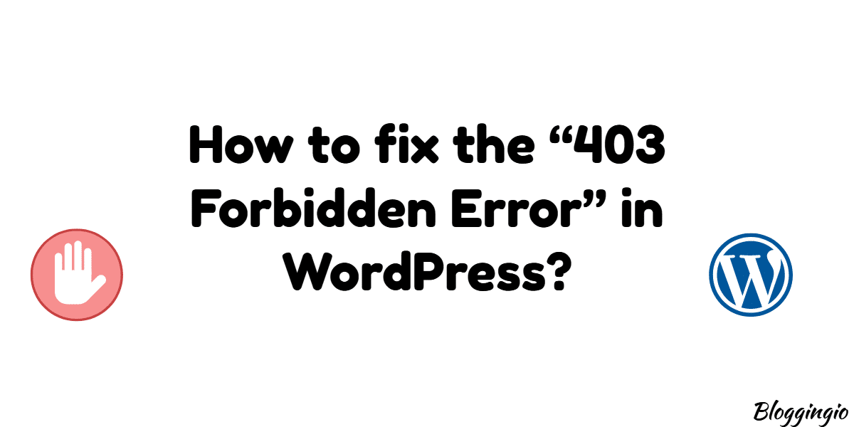 "How to fix the ""403 Forbidden Error"" in WordPress?"