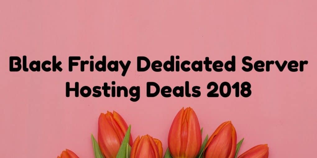 Black Friday Dedicated Server Hosting Deals 2018 BloggingIO