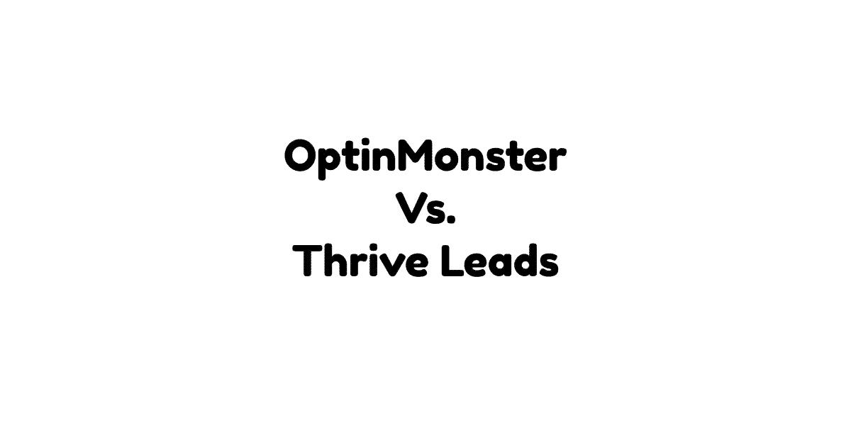 OptinMonster Vs Thrive Leads