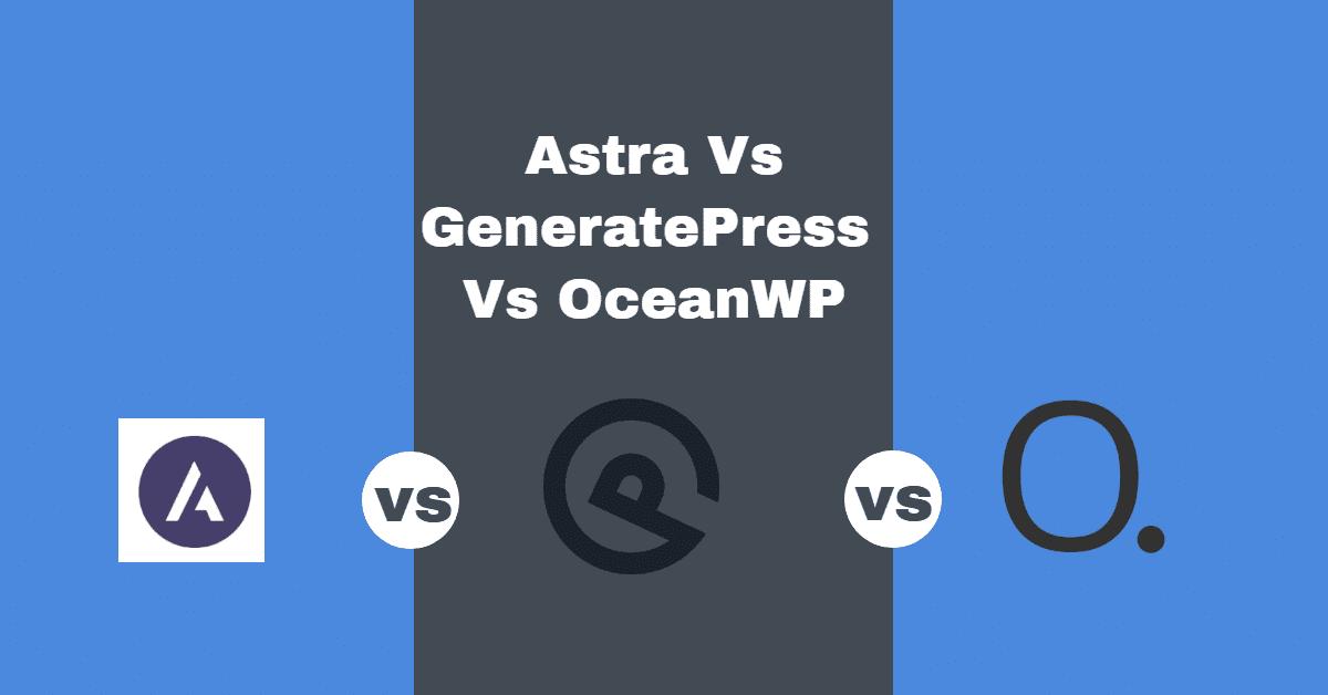 Astra Vs GeneratePress Vs OceanWP