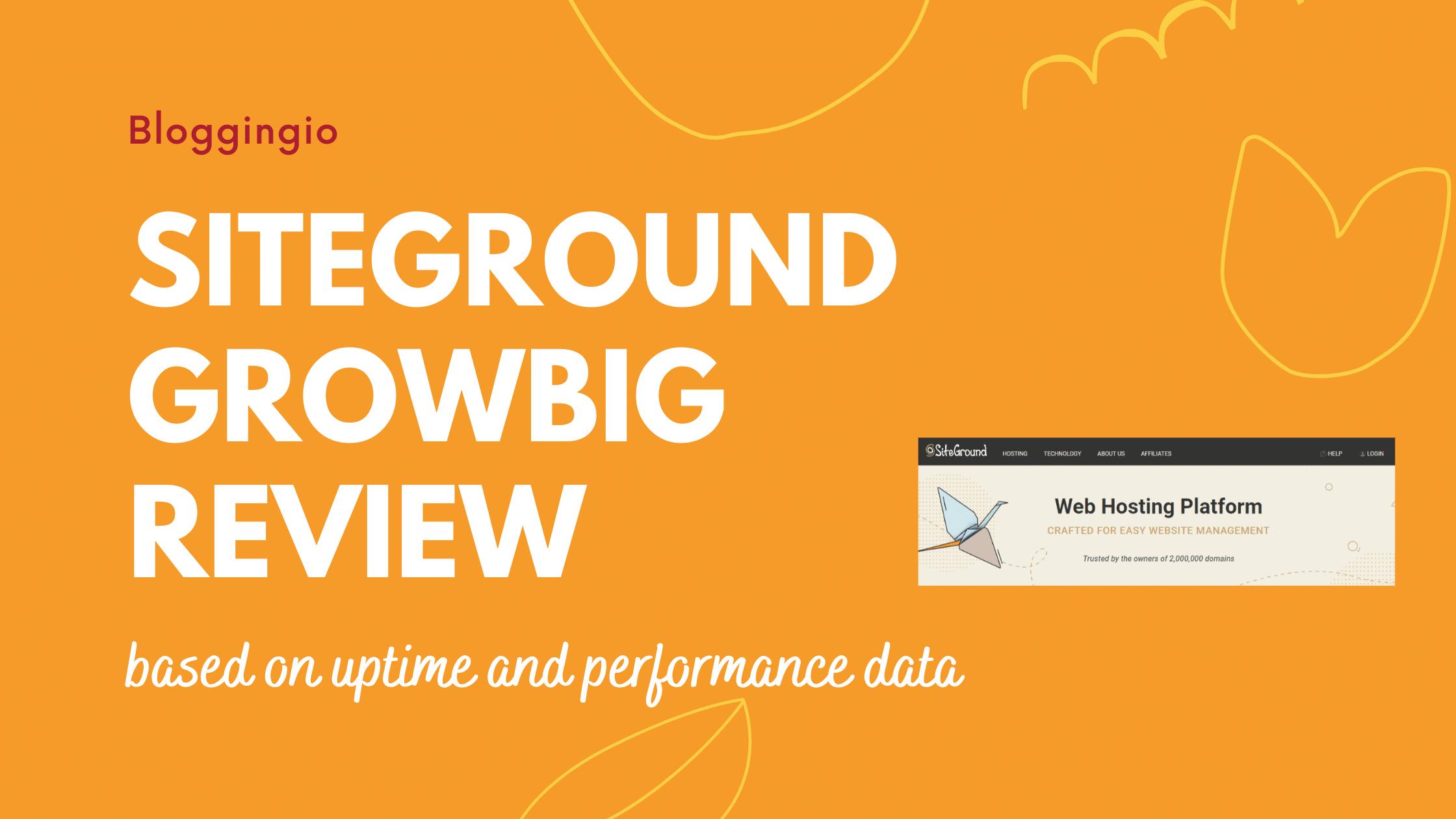 SiteGround Growbig Review