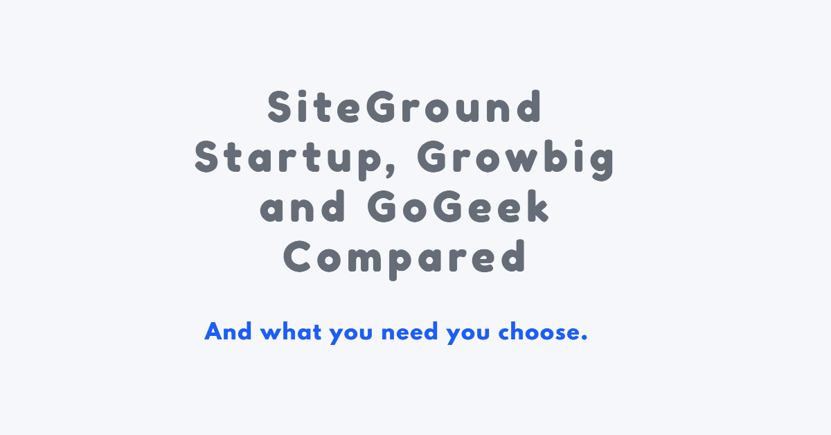 SiteGround Startup Growbig and GoGeek Review